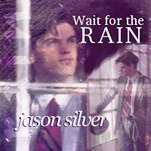 Wait for the Rain, by Jason Silver